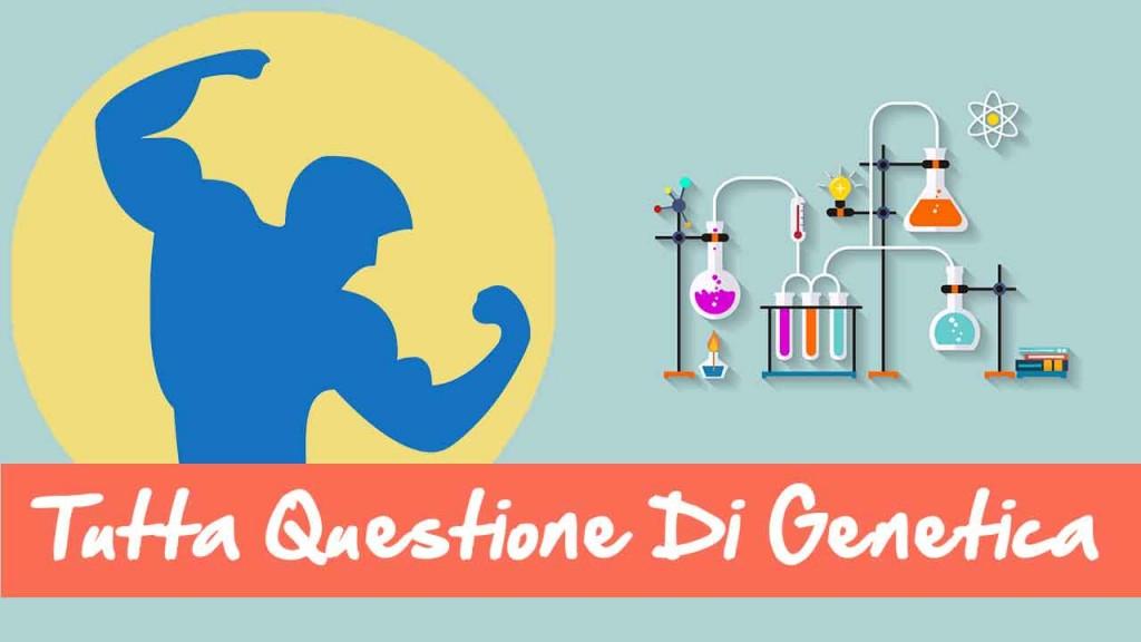 Predisposizione Genetica | Influisce Sullo Sviluppo Muscolare?